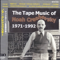 NOAH CRESHEVSKY - The Tape Music Of..1971-1992 : CD