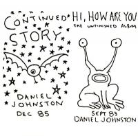 DANIEL JOHNSTON - Continued Story / Hi,How Are You : HIGH WIRE (US)