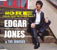 EDGAR JONES & THE JONESESS - More Than You've Ever Had : CDS