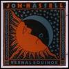 JON HASSELL - Vernalequinox : CD