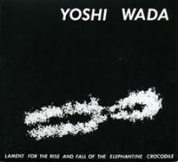 YOSHI WADA - Lament For Rise And Fall Of The Elephantine Crocodile : EM RECORDS (JPN)