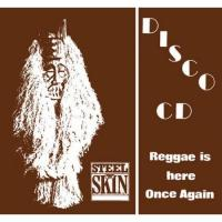 STEEL AN' SKIN - Reggae Is Here Once Again : CD+DVD