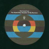TIM LOVE LEE - The World May Shudder At My Remixes : TUMMY TOUCH (UK)