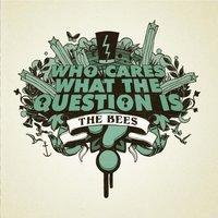 THE BEES - Who Cares What The Question Is? : 7inch