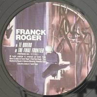 FRANCK ROGER - Te Quiero / The Final Frontier : 12inch