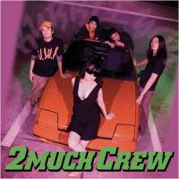 2 MUCH CREW - Bubble You : CD