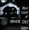 ABNER JAY - True Story of Abner Jay : LP