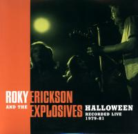 ROKY ERICKSON AND THE EXPLOSIVES - Halloween Recorded Live 1979-81 : 2LP