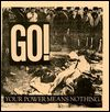 GO! - Your Power Means Nothing : 7inch