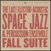 THE LAST ELECTRO ACOUSTIC SPACE JAZZ… - Fall Suite : CD