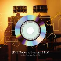 (DJ) NOBODY - Summer Hits! (Low End Theory Japan Tour 2009 Mix) : CD