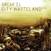 BREAK SL - City Wasteland Part 2 : PHILPOT (GER)