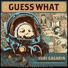 GUESS WHAT - Yuri Gagarin : LP
