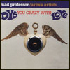 MAD PROFESSOR /<wbr> ARIWA ARTISTS - Dub You Crazy With Love : ARIWA <wbr>(UK)