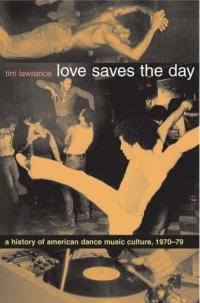 TIM LAWRENCE - Love Saves the Day: A History of American Dance Music Culture, 1970-1979 : BOOK