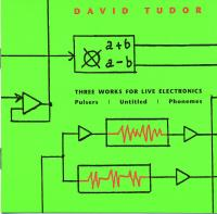 DAVID TUDOR - Three Works For Live Electronics : LOVELY MUSIC (US)