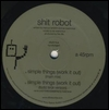 SHIT ROBOT - Simple Things (Work It Out) : 12inch