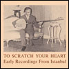 VARIOUS - To Scratch Your Heart-Early Recordings From Istanbul- : 4LPBOX