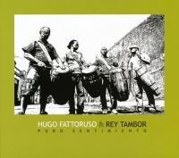 HUGO FATTORUSO & REY TAMBOR - Puro Sentimiento : CD