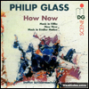 PHILIP GLASS - How Now : CD