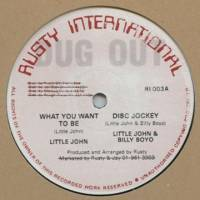 LITTLE JOHN AND BILLY BOYO - What You Want To Be (Disc Jockey) : DUG OUT (UK)