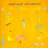 ROBERT WYATT - Old Rottenhat : LP