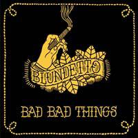 BLUNDETTO - Bad Bad Things : 2LP