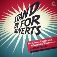 BARRY GRAY - Stand By For Adverts: Rare Jingles,Jazz And Advertising : CD