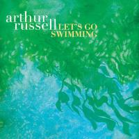 ARTHUR RUSSELL - Let's Go Swimming : AUDIKA (US)