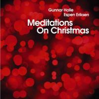 GUNNAR HALLE /<wbr> ESPEN ERIKSEN - Meditations On Christmas : GRAPPA <wbr>(NOR)