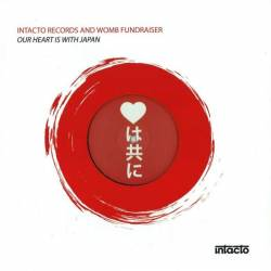 INTACTO RECORDS AND WOMB FUNDRAISER - Our Heart Is With Japan : INTACTO (HOL)