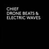 CHIEF - Drone Beats & Electric Waves : LP