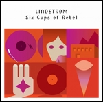 LINDSTROM - Six Cups Of Rebel : CD