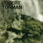 ROBERT TURMAN - Flux : 2LP