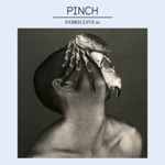 PINCH - FabricLive.61 : FABRIC (UK)
