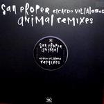 SAN PROPER - Animal (Ricardo Villalobos remixes) : 12inch