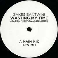 ZAKES BANTWINI - Wasting My Time - Joaquin 'Joe' Claussell Remix : 12inch