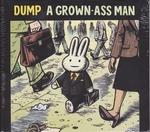 DUMP - A Grown Ass Man : CD