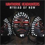 HAWTHORNE HEADHUNTERS - Myriad Of Now : PLUG RESEARCH (US)