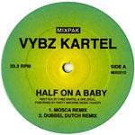 VYBZ CARTEL - Half On A Baby (Mosca / Dubbel Dutch Remixes) : MIXPAK (US)
