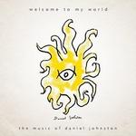 DANIEL JOHNSTON - ウェルカム・トゥ・マイ・ワールド : CD