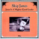 SKIP JAMES - Jesus Is A Mighty Good Leader : LP