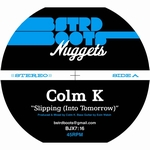 COLM K - Slipping (Into Tomorrow) / So! : 7inch
