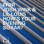 JOSH WINK & LIL LOUIS - How's Your Evening So Far? : FFRR (UK)