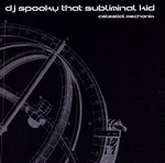 DJ SPOOKY THAT SUBLIMINAL KID - Celestial Mechanix: The Blue Series Mastermix : LP