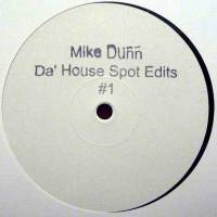 MIKE DUNN - Da House Spot Edits # 1 : WHITE (UK)