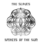 THE SLAVES - Spirits Of The Sun : LP
