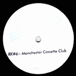 VARIOUS - RK#6:- The Manchester Cassette Club : RUF KUTZ (UK)