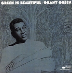 GRANT GREEN - Green Is Beautiful : BLUE NOTE (US)