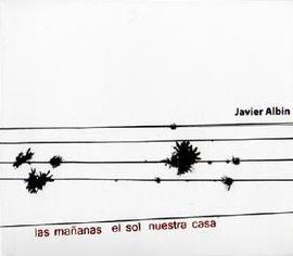 JAVIER ALBIN - Las Mananas El Sol Nuestra Casa : CD
